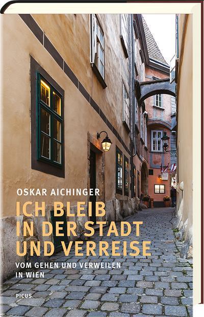 Ich bleib in der Stadt und verreise; Vom Gehen und Verweilen in Wien; Deutsch