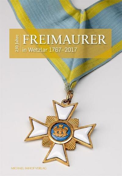 250 Jahre Freimaurer in Wetzlar 1667-2017