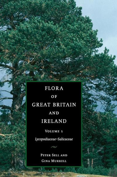 Flora of Great Britain and Ireland: Volume 1, Lycopodiaceae - Salicaceae
