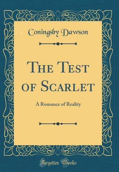 The Test of Scarlet: A Romance of Reality (Classic Reprint)