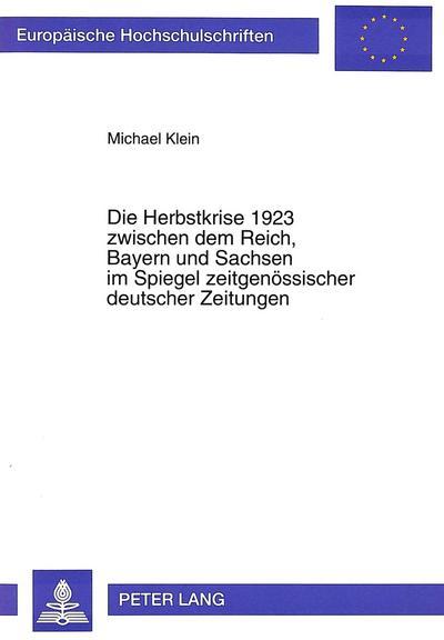Die Herbstkrise 1923 zwischen dem Reich, Bayern und Sachsen im Spiegel zeitgenössischer deutscher Zeitungen