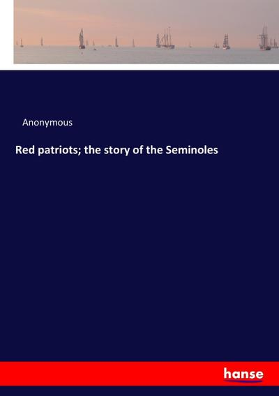 Red patriots; the story of the Seminoles