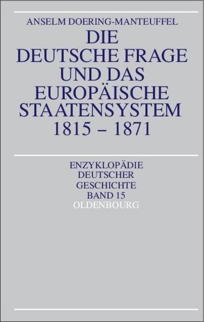 Die deutsche Frage und das europaische Staatensystem 1815-1871