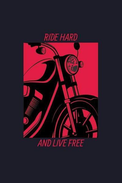 Ride Hard and Live Free: Blank Lined Journal to Write in - Ruled Writing Notebook