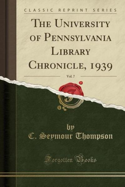 The University of Pennsylvania Library Chronicle, 1939, Vol. 7 (Classic Reprint)