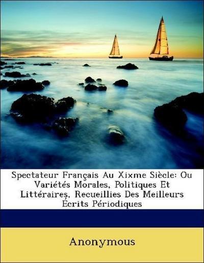 Spectateur Français Au Xixme Siècle: Ou Variétés Morales, Politiques Et Littéraires, Recueillies Des Meilleurs Écrits Périodiques