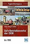 Bahnbetriebswerke der DDR: bis 1990 (Typenkom ...