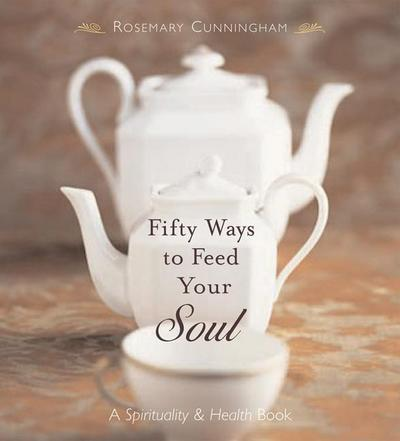 Fifty Ways to Feed Your Soul: A Spirituality & Health Book