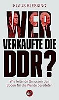 Wer verkaufte die DDR?; Wie leitende Genossen ...
