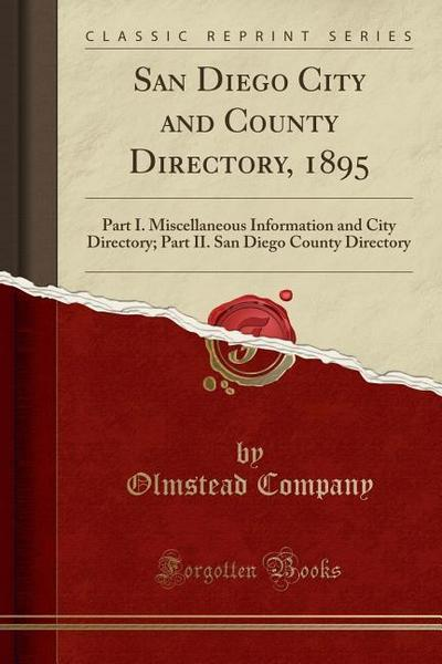 San Diego City and County Directory, 1895: Part I. Miscellaneous Information and City Directory; Part II. San Diego County Directory (Classic Reprint)