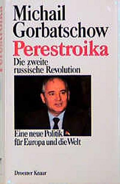 Perestroika: Die zweite russische Revolution - Eine neue Politik für Europa und die Welt