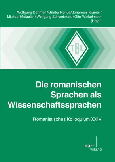 Die romanischen Sprachen als Wissenschaftssprachen: Romanistisches Kolloquium XXIV (Tübinger Beiträge zur Linguistik)