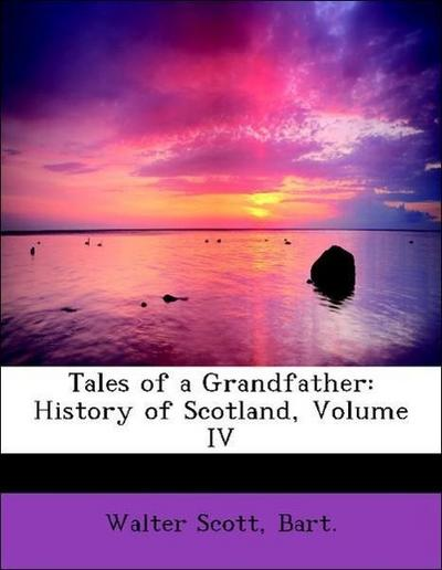Tales of a Grandfather: History of Scotland, Volume IV