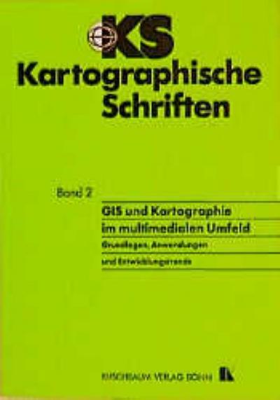 GIS und Kartographie im multimedialen Umfeld