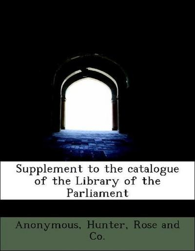 Supplement to the catalogue of the Library of the Parliament
