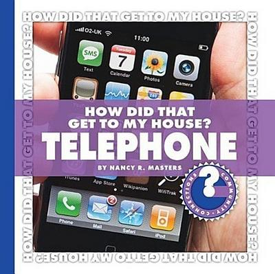 How Did That Get to My House? Telephone