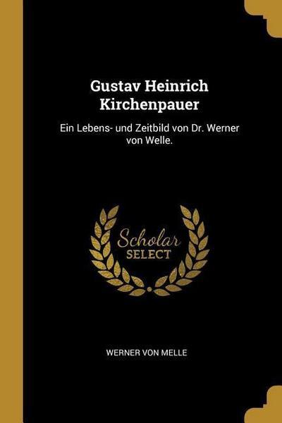 Gustav Heinrich Kirchenpauer: Ein Lebens- Und Zeitbild Von Dr. Werner Von Welle.