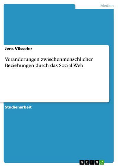 Veränderungen zwischenmenschlicher Beziehungen durch das Social Web