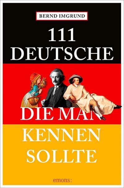 111 Deutsche, die man kennen sollte; Deutsch; Mit zahlreichen Fotografien