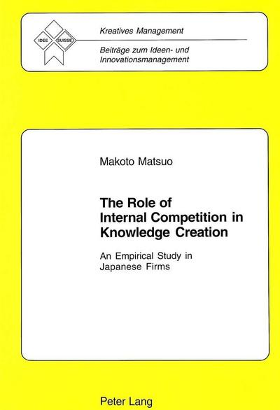 The Role of Internal Competition in Knowledge Creation