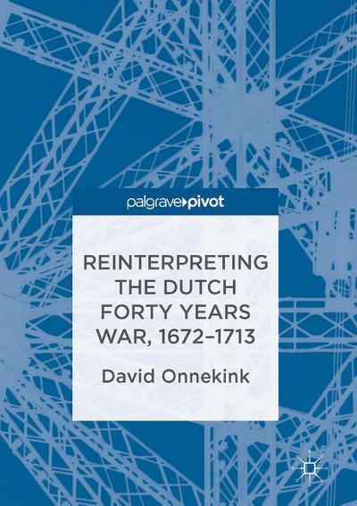 Reinterpreting the Dutch Forty Years War, 1672-1713