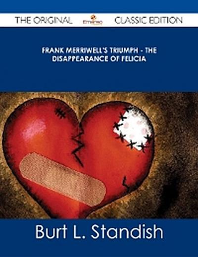 Frank Merriwell's Triumph - The Disappearance of Felicia - The Original Classic Edition