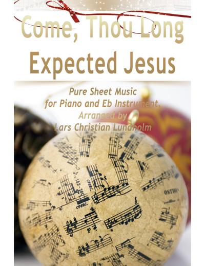 Come, Thou Long Expected Jesus Pure Sheet Music for Piano and Eb Instrument, Arranged by Lars Christian Lundholm