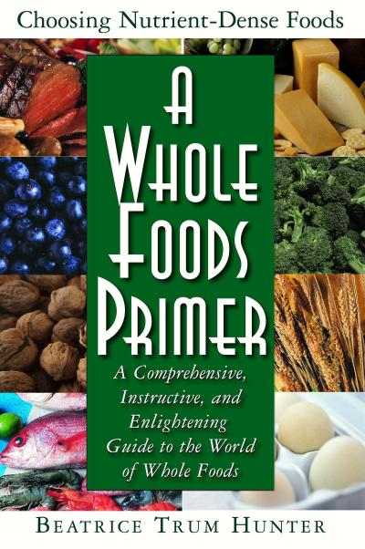 A Whole Foods Primer: A Comprehensive, Instructive, and Enlightening Guide to the World of Whole Foods