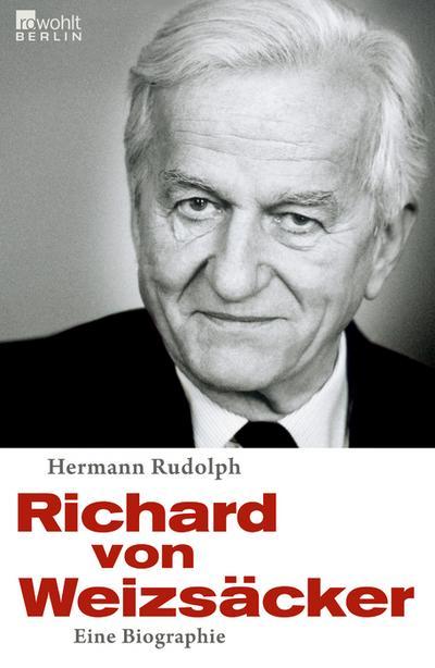 Richard von Weizsäcker: Eine Biographie - Rowohlt Berlin - Gebundene Ausgabe, Deutsch, Hermann Rudolph, Eine Biographie, Eine Biographie