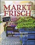 Marktfrisch: Die besten Rezepte vom Wochenmar ...