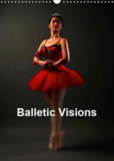 Balletic Visions (Wall Calendar 2019 DIN A3 Portrait)