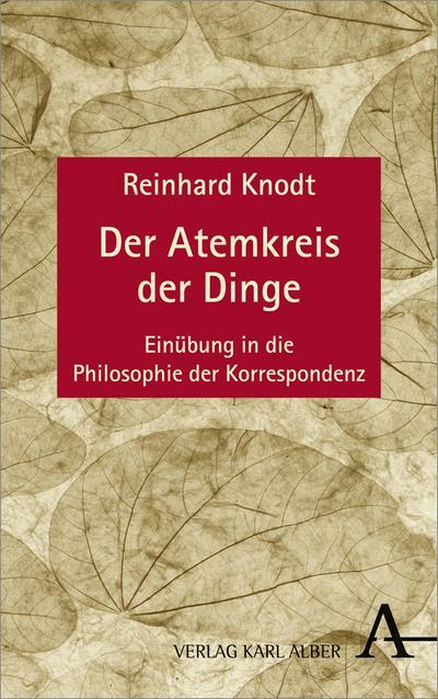 Der Atemkreis der Dinge; Einübung in die Philosophie der Korrespondenz; Deutsch
