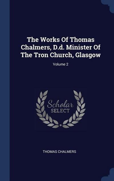 The Works of Thomas Chalmers, D.D. Minister of the Tron Church, Glasgow; Volume 2
