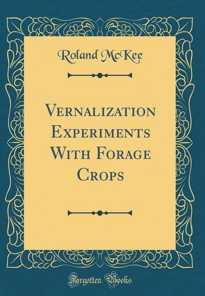 Vernalization Experiments with Forage Crops (Classic Reprint)