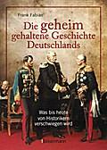 Die geheim gehaltene Geschichte Deutschlands; ...