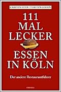 111 mal lecker Essen in Köln: Reiseführer