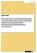 Praxisorientierte Unternehmensbewertung zur Implementierung des Shareholder Value Ansatzes in der ganzheitlichen Finanzberatung mittelständischer Unternehmen - Julian Kohl