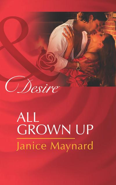 All Grown Up (Mills & Boon Desire) (The Men of Wolff Mountain, Book 5)