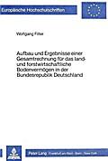 Aufbau und Ergebnisse einer Gesamtrechnung für das land- und forstwirtschaftliche Bodenvermögen in der Bundesrepublik Deutschland