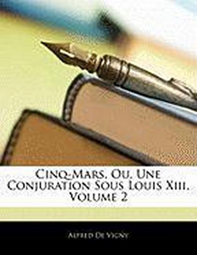 Cinq-Mars, Ou, Une Conjuration Sous Louis Xiii, Volume 2