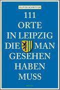 111 Orte in Leipzig, die man gesehen haben mu ...