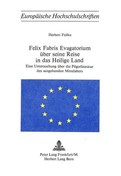 Felix Fabris Evagatorium über seine Reise in das Heilige Land
