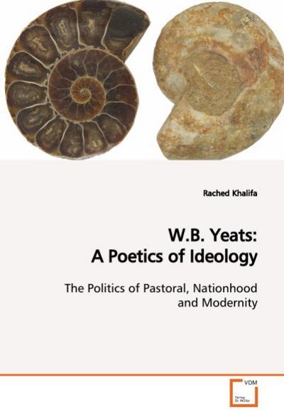 W.B. Yeats: A Poetics of Ideology