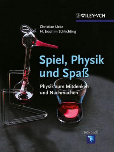 Spiel, Physik und Spaß: Physik zum Mitdenken und Nachmachen