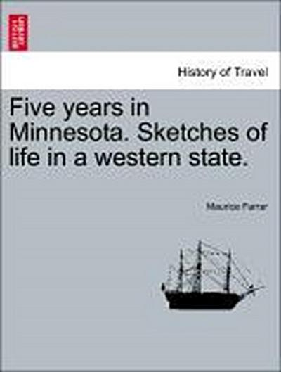 Five years in Minnesota. Sketches of life in a western state.