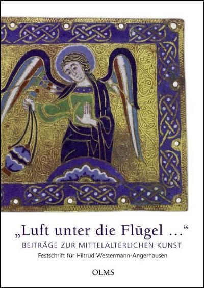 'Luft unter die Flügel…'. Beiträge zur mittelalterlichen Kunst: Festschrift für Hiltrud Westermann-Angerhausen (Studien zur Kunstgeschichte)