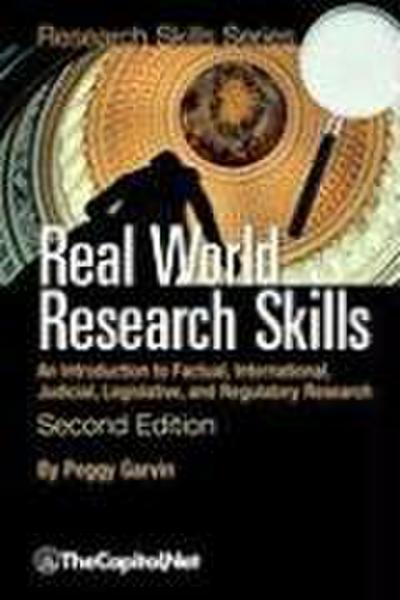Real World Research Skills, Second Edition: An Introduction to Factual, International, Judicial, Legislative, and Regulatory Research (Softcover)