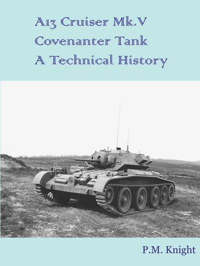 A13 Cruiser Mk.V Covenanter Tank a Technical History