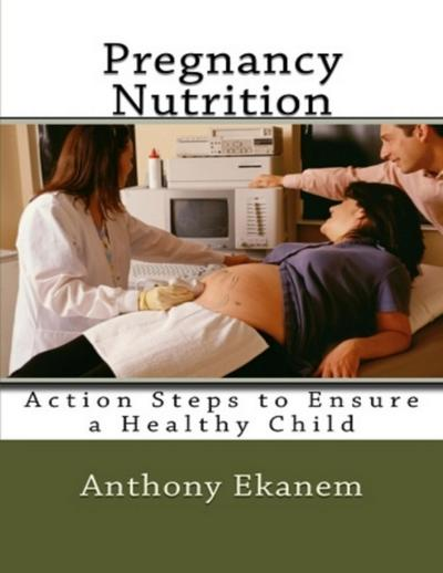 Pregnancy Nutrition: Action Steps to Ensure a Healthy Child