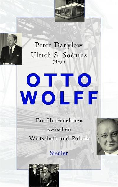Otto Wolff  -: Ein Unternehmen zwischen Wirtschaft und Politik